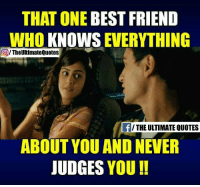 best friends quotes: THAT ONE BEST FRIEND  WHO KNOWS  EVERYTHING  The UltimateQuotes  THE ULTIMATE QUOTES  ABOUT YOU AND NEVER  JUDGES YOU