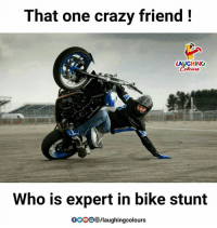 Crazy, Indianpeoplefacebook, and Bike: That one crazy friend!  LAUGHING  Who is expert in bike stunt  0000 /laughingcolours