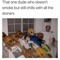 Dude, Memes, and Best: That one dude who doesn't  smoke but still chills with all the  stoners @toptree always has the best memes! Check'em out!
