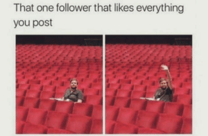 Thank You, One, and You: That one follower that likes everything  you post Wherever you are, thank you mate