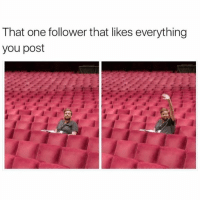 You da best: That one follower that likes everything  you post You da best