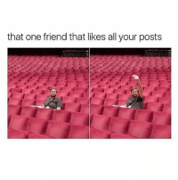 Gym, The Real, and One: that one friend that likes all your posts The real MVP 👑