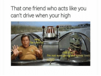 Chill, Omg, and Drive: That one friend who acts like you  can't drive when your high  TU  omg  be careful  chill tf our  I'm not even going the speed limit We all know one.. 😂🤦‍♂️ https://t.co/I6SDhuucA2
