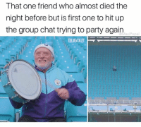 @masipopal is the most legendary meme maker on IG: That one friend who almost died the  night before but is first one to hit up  the group chat trying to party again  MasiPopal @masipopal is the most legendary meme maker on IG