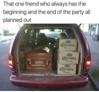 rona: That one friend who always has the  beginning and the end of the party all  planned out  rona  rona  Extro  (forona  Estra