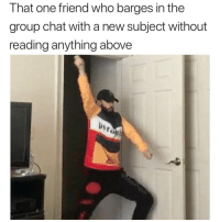 Group Chat, Chat, and Who: That one friend who barges in the  group chat with a new subject without  reading anything above Tag this friend 😂👇 https://t.co/QDlmzFt41e