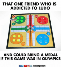 Addicted, Game, and Indianpeoplefacebook: THAT ONE FRIEND WHO IS  ADDICTED TO LUDO  LAUGHING  START  AND COULD BRING A MEDAL  IF THIS GAME WAS IN OLYMPICS