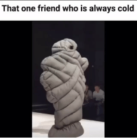 Cozy af: That one friend who is always cold Cozy af