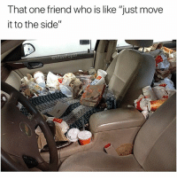 "Funny, Uber, and Who: That one friend who is like ""just move  it to the side"" I'll just uber"