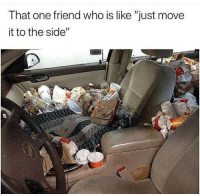 """Funny, Who, and One: That one friend who is like """"just move  it to the side"""" 😷😷😷"""