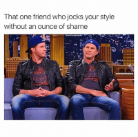 Smh... 😏: That one friend who jocks your style  without an ounce of shame  @comfy sweaters  a. Smh... 😏
