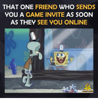 Video Games, Online Gaming, and Online Game: THAT ONE  FRIEND  WHO  SENDS  YOU A GAME INVITE AS SOON  AS THEY SEE YOU ONLINE  GAMING MEMIES