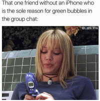 Funny, Group Chat, and Iphone: That one friend without an iPhone who  is the sole reason for green bubbles in  the group chat:  @i.am.link  て tag that friend Follow me (@whoaciety) for more 💓 - - - - - [tags: textpost textposts wtftumblr funnytumblr tumblrlol tumblrtextpost tumblrtextposts tumblr funnytextpost funnytextposts tumblrfunny ifunny relatable relatabletextpost rt slime relatablepost asmr 314tim meme lmao shrek spongebob trickshot 😂 pepe textpostaccount cohmedy funny satan ]
