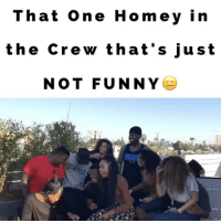 That One Homey in the Crew that's just NOT FUNNY😑LoL TAG someone if you know a friend like this. @teamclaytonthomas @hahadavis @thefaketyrhee @virdiisunique @kanishaiscomedy @courtneyrmitchell @natalie.odell @comical_tee friends funny jokes fail juhahnjones: That one Homey in  the crew that's just  NOT FUNNY That One Homey in the Crew that's just NOT FUNNY😑LoL TAG someone if you know a friend like this. @teamclaytonthomas @hahadavis @thefaketyrhee @virdiisunique @kanishaiscomedy @courtneyrmitchell @natalie.odell @comical_tee friends funny jokes fail juhahnjones