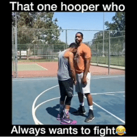 That one hooper who's always trying to fight 😂 (@bdotadot5) - Follow me @boldmixes for more! - Via: @realcrosses: That one hooper who  Always wants to fight That one hooper who's always trying to fight 😂 (@bdotadot5) - Follow me @boldmixes for more! - Via: @realcrosses