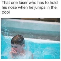 Memes, Pool, and 🤖: That one loser who has to hold  his nose when he jumps in the  pool - DM This To A Friend😂 Follow 👉 @stonerjoke