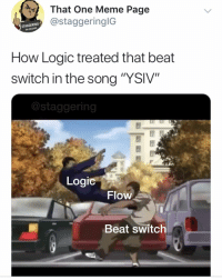 """Beautiful, Cats, and Dank: That One Meme Page  @staggeringlG  STAGGERING  96291845  How Logic treated that beat  switch in the song """"YSIV""""  @staggering  Logi  Flow  Beat switch Some beautiful shit dawg, beautiful shit @larnite • ➫➫➫ Follow @Staggering for more funny posts daily! • (Ignore: memes dank funny cats insta love me goals happy love twitter logic)"""