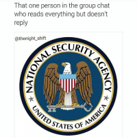 Facts, Funny, and Group Chat: That one person in the group chat  who reads everything but doesn't  reply  @thenight_shift  CECURI  TK  STATES O 😂😂😂 For real CopHumor CopHumorLife Humor Funny Comedy Lol Police PoliceOfficer ThinBlueLine Cop Cops LawEnforcement LawEnforcementOfficer SheepDog BlueFamily Protect NSA GroupChat Facts