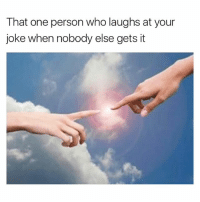 😂😂😂😂: That one person who laughs at your  joke when nobody else gets it 😂😂😂😂