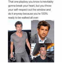 Anaconda, Funny, and Memes: That one playboy you know is inevitably  gonna break your heart, but you throw  your self-respect out the window and  do it anyway because you're 100%  ready to be walked all over: SarcasmOnly