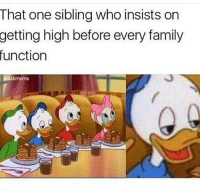 Kardashians, Memes, and 🤖: That one sibling who insists on  getting high before every family  function  edabmoms 😂😂😂 lmao - - -(cr @dabmoms - - - - 420 memesdaily Relatable dank MarchMadness HoodJokes Hilarious Comedy HoodHumor ZeroChill Jokes Funny KanyeWest KimKardashian litasf KylieJenner JustinBieber Squad Crazy Omg Accurate Kardashians Epic bieber Weed TagSomeone hiphop trump rap drake