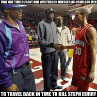 Westbrook and Durant's secret plan.: THAT ONE TIME DURANTAND WESTBROOK DRESSED AS HOMELESSMEN  @NBAMEMES  TO TRAVEL BACK IN TIME TO KILL STEPH CURRY Westbrook and Durant's secret plan.