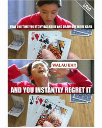 Memes, 🤖, and Blackjack: THAT ONE TIME YOU ITCHY BACKSIDE AND DRAW ONE MORE CARD  WALAU EH!!  AND YOU INSTANTLI REGRET IT  Jr 6 I'm sure i'm not the only one who kena this while playing blackjack!!! 😂😂