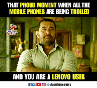 lenovo: THAT PROUD MOMENT WHEN ALL THE  MOBILE PHONES ARE BEING TROLLED  LAUGH N  AND YOU ARE A LENOVO USEF