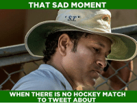Thats Sad: THAT SAD MOMENT  WHEN THERE IS NO HOCKEY MATCH  TO TWEET ABOUT