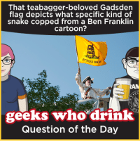 #QuestionOfTheDay: That teabagger-beloved Gadsden  flag depicts what specific kind of  snake copped from a Ben Franklin  cartoon?  EAD ON ME  geeks who drink  Question of the Day #QuestionOfTheDay