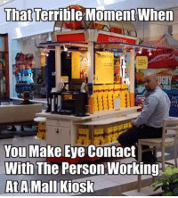 Thats Terrible: That Terrible Moment When  You Make Eye Contact  With The Person Working  At Mall  Kios  A
