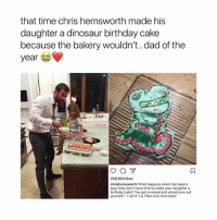 "Birthday, Chris Hemsworth, and Dad: that time chris hemsworth made his  daughter a dinosaur birthday cake  because the bakery wouldn't.. dad of the  year  258,953 likes  chrishemsworth What happens when the bakery  says they don't have time to make your daughter a  birthday cake? You get involved and smash one out  yourself call it ""La TRex al la chocolate Tag a wonderful dad 💪🏼 Follow me @peopleareamazing for the loveliest posts to make you feel amazing 💕"