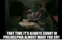 Always Sunny: THAT TIME IT'S ALWAYS SUNNY IN  PHILIDELPHIA ALMOST MADE YOU CRY