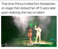 "Kim Kardashian, Prince, and Tumblr: That time Prince invited Kim Kardashian  on stage then kicked her off 5 secs later  upon realizing she has no talent  Get off the stagel <p><a href=""http://memehumor.net/post/164419052636/never-forget"" class=""tumblr_blog"">memehumor</a>:</p>  <blockquote><p>Never forget</p></blockquote>"