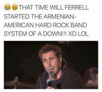 will ferrell memes: THAT TIME WILL FERRELL  STARTED THE ARMENIAN  AMERICAN HARD ROCK BAND  SYSTEM OF A DOWN!!! XD LOL