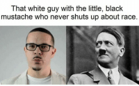 Young Gun: That white guy with the little, black  mustache who never shuts up about race. Young Gun