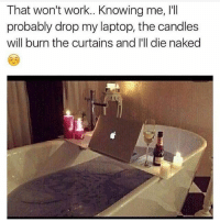 Memes, Work, and Curtains: That won't work.. Knowing me, I'll  probably drop my laptop, the candles  will burn the curtains and I'll die naked FRFR 😂😂😂😂 NOT EVEN GOING TO TRY