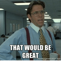 Hey Power, if you could come back on...: THAT WOULD BE  GREAT  meme generator net Hey Power, if you could come back on...