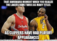 Los Angeles Lakers, Meme, and Memes: THATAWKWARD MOMENT WHEN YOU REALIZE  THE LAKERS HAVE TWICE AS MANYTITLES  GIGA  AS CLIPPERS HAVE HADPLAYOFF  APPEARANCES  Broucht Face  book  conn NBA Memes  hat Awkward Realization! Credit: Henry Zhao  http://whatdoumeme.com/meme/z8hyxr