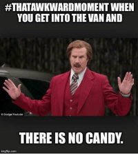 Candy, Memes, and Dodge:  #THATAWKWARDMOMENT WHEN  YOU GET INTO THE VANAND  Dodge Youtube  THERE IS NO CANDY.  imgflip com