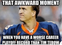 Really???  Like Us NFL Memes!: THATAWKWARDMOMENT  WHEN YOU HAVE AWORSE CAREER  PLAYOFF RECORD THAN TIM TEBOW Really???  Like Us NFL Memes!
