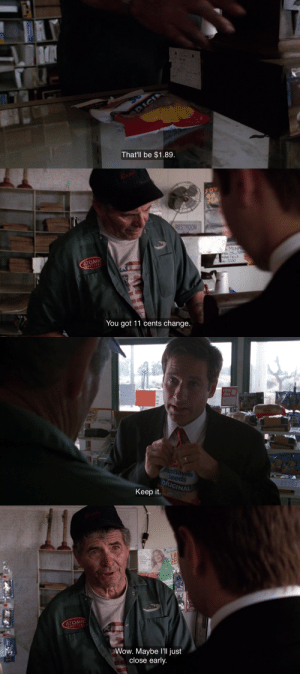 Tumblr, Wow, and Blog: That'll be $1.89   RESTROOM  You got 11 cents change   DRIGINAL  Keep it   FR  ATOM  GASOLIN  Wow. Maybe I'll just  close early. wtfmulder: the world's general intolerance for Mulder is either a devastating plot point or comedy gold