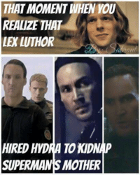 ~Deadpool: THATMOMENT WHEN YOU  REALZE THAT  LE LUTHOR  HIRED HYDRA TOKDNIP  SUPERMANS MOTHER ~Deadpool