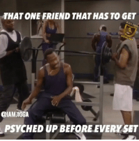 Friends, Funny, and Gym: THATONE FRIEND THAT HAS TO GET  @IAM JIGGA  PSYCHED UP BEFORE EVERY SET Hahahaa we all have one lol DoubleTap if hilarious Tag friends like this lol Follow my personal @MeNdOzAnYc 💸 @MeNdOzAnYc 💸 For random funny ishh