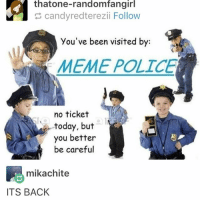Candy, Meme, and Memes: thatone-rand fangirl  candy redterezii Follow  you've been visited by  MEME POLICE  no ticket  today, but  you better  be careful  mikachite  ITS BACK W A T C H O U T - Max textpost textposts
