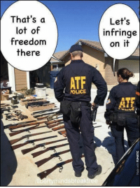Under the #constitution, the ATF shouldn't even exist.: That's a  lot of  freedom  there  Let's  infringe  on it  ATF  POLICE  ATf  bertymindsbreakfree Under the #constitution, the ATF shouldn't even exist.