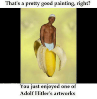 painting: That's a pretty good painting, right?  You just enjoyed one of  Adolf Hitler's artworks