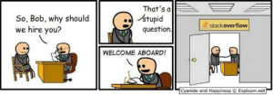 Closed as off-topic post: That's a  stupid  question  So, Bob, why should  we hire you?  stackoverflow  WELCOME ABOARD!  Cyanide and Happiness  Explosm.net Closed as off-topic post