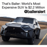 Click, Memes, and Best: That's Baller: World's Most  Expensive SUV Is $2.2 Million  @balleralert  Kertmonn King That's Baller: World's Most Expensive SUV Is $2.2 Million - Blogged by @worldwidekeege ⠀⠀⠀⠀⠀⠀⠀⠀⠀ ⠀⠀⠀⠀⠀⠀⠀⠀⠀ There is nothing more baller than being able to cop the world's most expensive SUV. The Karlmann King was unveiled at the Dubai International Motor Show but the production of the car is limited to just 12 units from the Chinese IAT Auto Tech firm. ⠀⠀⠀⠀⠀⠀⠀⠀⠀ ⠀⠀⠀⠀⠀⠀⠀⠀⠀ The Ford F-550 design based SUV is six-meters-long, with a carbon-fiber and steel exterior and a 6.8 liter V10 engine. The interior of the car can be customized any color way you'd like, but it comes with a night sky design ceiling with LED lighting. The interior also admonishes 4K TV sets, refrigerator, electric table, coffee machine, and independent AC at the rear. All of these cool gadgets are controlled with the click of a smartphone app. Not only can you get the car interior color customized, you can also customize the exterior to be bulletproof!! ⠀⠀⠀⠀⠀⠀⠀⠀⠀ ⠀⠀⠀⠀⠀⠀⠀⠀⠀ The best of the best is offered in the Karlmann King, but it will set you back $2.2 Million. Now ThatsBaller .