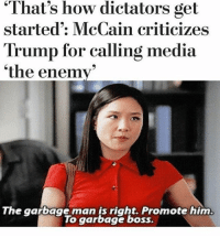 """remember: the American government was NOT!!! Designed so that one branch has significantly more power than another,: """"That's how dictators get  started: McCain criticizes  Trump for calling media  the enemy  The garbage man is right. Promote him.  To garbage boss. remember: the American government was NOT!!! Designed so that one branch has significantly more power than another,"""
